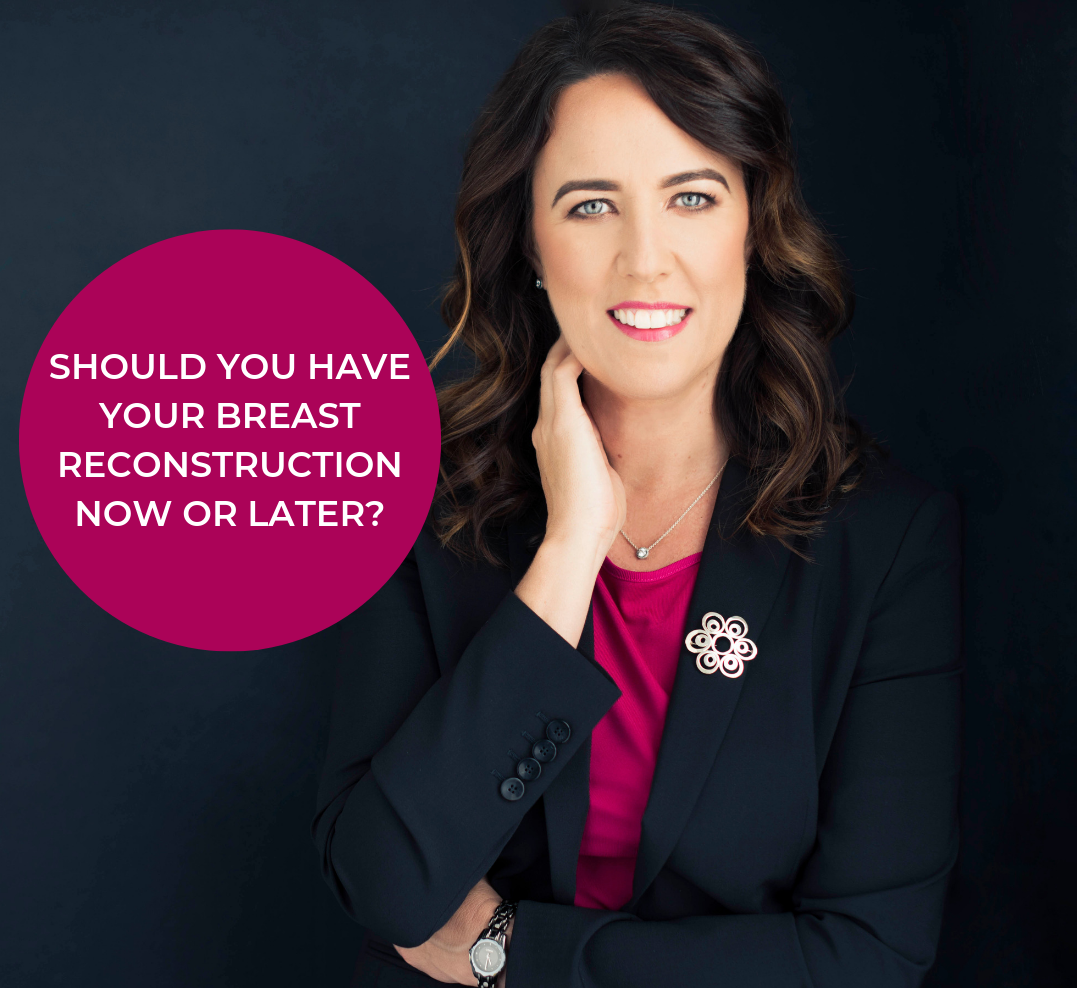 Should you have your breast reconstruction now or later?